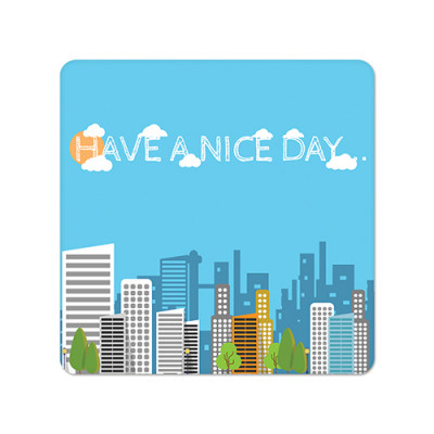 Fridge Magnet Square - Have a Nice Day